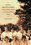 Kent, Kathryn R.: Making Girls into Women: American Women's Writing and the Rise of Lesbian Identity