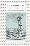 Grossman, Jay: Reconstituting the American Renaissance: Emerson, Whitman, and the Politics of Representation