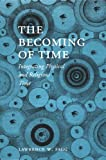 Lawrence W. Fagg: The Becoming of Time: Integrating Physical and Religious Time