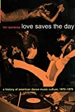 Lawrence, Tim: Love Saves the Day: A History of American Dance Music Culture, 1970-1979