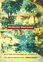 Modernity Disavowed: Haiti and the Cultures…