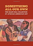 Hill, Grant: Something All Our Own: The Grant Hill Collection of African American Art