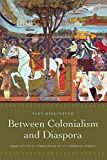 Ballantyne, Tony: Between Colonialism and Diaspora: Sikh Cultural Formations in an Imperial World