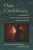 Our Caribbean: A Gathering of Lesbian and…