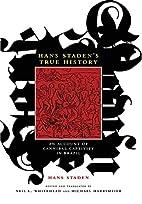 Hans Staden's True History: An Account of…
