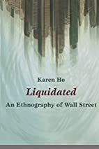 Liquidated: An Ethnography of Wall Street by…