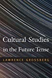 Grossberg, Lawrence: Cultural Studies in the Future Tense