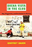 Baker, Geoffrey: Buena Vista in the Club: Rap, Reggaetón, and Revolution in Havana (Refiguring American Music)