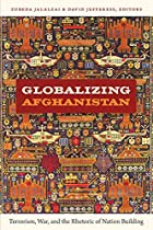 Globalizing Afghanistan: Terrorism, War, and&hellip;
