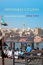 Impossible Citizens: Dubai's Indian Diaspora…