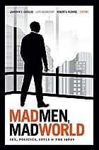 Mad Men, Mad World: Sex, Politics, Style,…