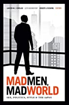 Mad Men, Mad World: Sex, Politics, Style,…