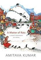 A Matter of Rats: A Short Biography of Patna…