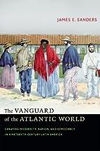 The Vanguard of the Atlantic World: Creating…