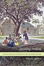 Troubling Freedom: Antigua and the Aftermath…