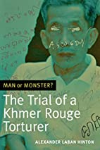 Man or Monster?: The Trial of a Khmer Rouge…