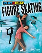 Figure Skating (Play By Play) by Joan Freese