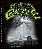 Beyond the Grave (The Unexplained) by Judith…