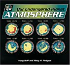 Atmosphere (Our Endangered Planet) by Mary…