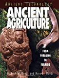 Woods, Michael: Ancient Agriculture: From Foraging to Farming
