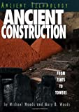 Woods, Michael: Ancient Construction: From Tents to Towers