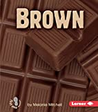 Brown (First Step Nonfiction: Colors) by…