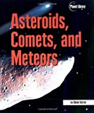 Kerrod, Robin: Asteroids, Comets, and Meteors (Planet Library)