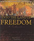 Greene, Meg: Into the Land of Freedom: African Americans in Reconstruction