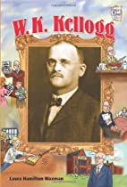 W. K. Kellogg (History Maker Bios) by Laura…