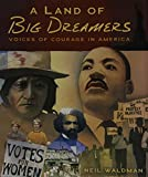 Waldman, Neil: A Land of Big Dreamers: Voices of Courage in America