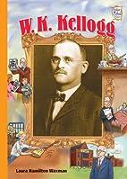 W. K. Kellogg (History Maker Bios) by Laura…