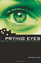 Prying Eyes: Privacy in the Twenty-first…