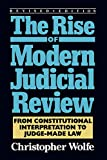 Wolfe, Christopher: The Rise of Modern Judicial Review: From Constitutional Interpretation to Judge-Made Law