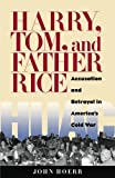 Hoerr, John P.: Harry, Tom, And Father Rice: Accusation And Betrayal In America&#39;s Cold War