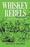 Baldwin, L. D.: Whiskey Rebels the Story of a Frontier Uprising