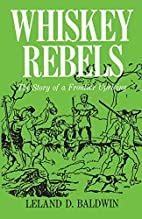 Whiskey Rebels: The Story of a Frontier…