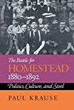 Krause, Paul: The Battle for Homestead 1880-1892: Politics, Culture, and Steel