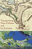 Colten, Craig E.: Transforming New Orleans and Its Environs: Centuries of Change