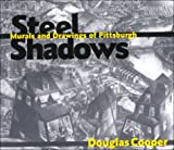 Cooper, Douglas: Steel Shadows: Murals and Drawings of Pittsburgh (Art, Architecture, Regional)