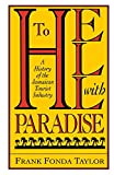 Taylor, Frank: To Hell With Paradise: A History of the Jamaican Tourist Industry