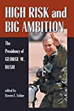 Schier, Steven E.: High Risk and Big Ambition: The Presidency of George W. Bush