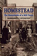 Homestead; the households of a mill town by…