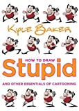 Baker, Kyle: How to Draw Stupid and Other Essentials of Cartooning