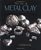 The Art of Metal Clay: Techniques for…
