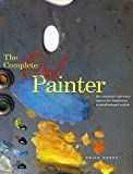 Gorst, Brian: The Complete Oil Painter: The Essential Reference Source for Beginning to Professional Artists