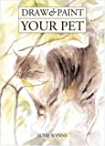 Wynne, Susie: Draw &amp; Paint Your Pet