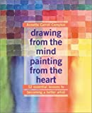 Compton, Annette Carroll: Drawing from the Mind Painting from the Heart: 12 Essewntial Lessons to Becoming a Better Artist