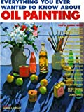 Appellof, Marian: Everything You Ever Wanted to Know About Oil Painting