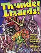 Thunder Lizards!: How to Draw Fantastic…
