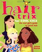 Hair Trix for Cool Chix: The Real Girl's…